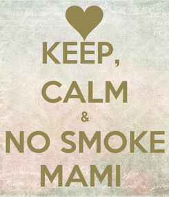 Poster: KEEP,  CALM & NO SMOKE MAMI