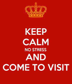 Poster: KEEP CALM NO STRESS AND COME TO VISIT