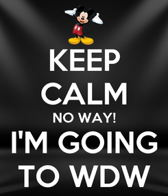 Poster: KEEP CALM NO WAY! I'M GOING TO WDW