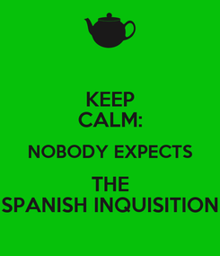 Poster: KEEP CALM: NOBODY EXPECTS THE SPANISH INQUISITION