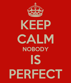 Poster: KEEP CALM NOBODY IS PERFECT