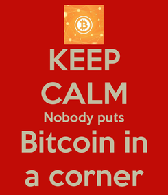 Poster: KEEP CALM Nobody puts Bitcoin in a corner