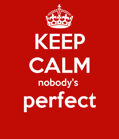 Poster: KEEP CALM nobody's  perfect