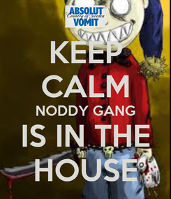 Poster: KEEP CALM NODDY GANG IS IN THE HOUSE
