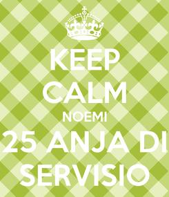 Poster: KEEP CALM NOEMI 25 ANJA DI SERVISIO