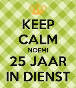 Poster: KEEP CALM NOEMI 25 JAAR IN DIENST