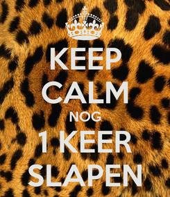 Poster: KEEP CALM NOG 1 KEER SLAPEN