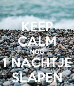 Poster: KEEP CALM NOG 1 NACHTJE SLAPEN
