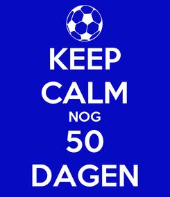 Poster: KEEP CALM NOG 50 DAGEN