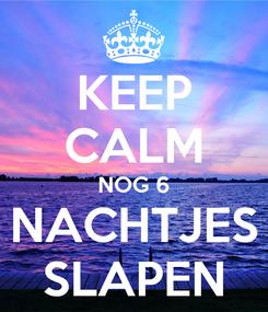 Poster: KEEP CALM NOG 6 NACHTJES SLAPEN
