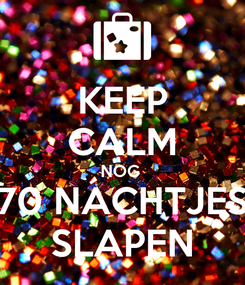 Poster: KEEP CALM NOG  70 NACHTJES SLAPEN