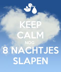 Poster: KEEP CALM NOG  8 NACHTJES SLAPEN