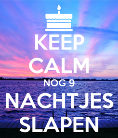 Poster: KEEP CALM NOG 9 NACHTJES SLAPEN