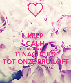 Poster: KEEP CALM NOG MAAR 11 NACHTJES TOT ONZE BRUILOFT