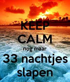 Poster: KEEP CALM nog maar 33 nachtjes slapen