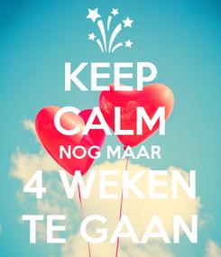 Poster: KEEP CALM NOG MAAR 4 WEKEN TE GAAN