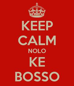 Poster: KEEP CALM NOLO KE BOSSO