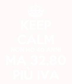 Poster: KEEP CALM NON HO 40 ANNI MA 32,80 PIÙ IVA