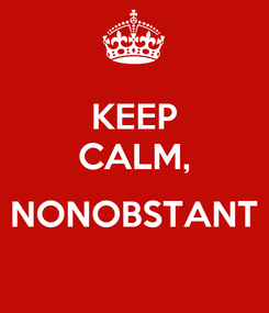 Poster: KEEP CALM,  NONOBSTANT