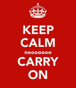 Poster: KEEP CALM nooooooo CARRY ON