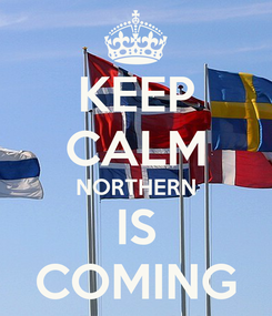 Poster: KEEP CALM NORTHERN IS COMING