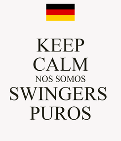 Poster: KEEP CALM NOS SOMOS SWINGERS  PUROS