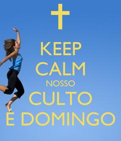 Poster: KEEP CALM NOSSO CULTO É DOMINGO