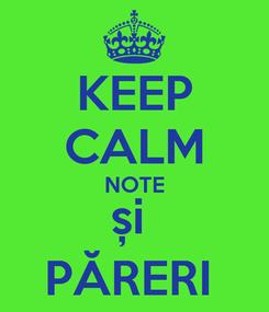 Poster: KEEP CALM NOTE și  PĂRERI