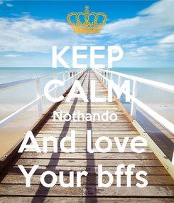 Poster: KEEP CALM Nothando  And love  Your bffs