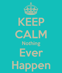 Poster: KEEP CALM Nothing Ever Happen