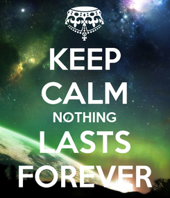Poster: KEEP CALM NOTHING LASTS FOREVER
