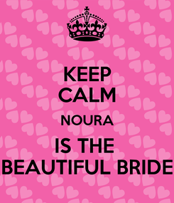 Poster: KEEP CALM NOURA IS THE  BEAUTIFUL BRIDE