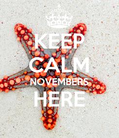 Poster: KEEP CALM NOVEMBERS HERE