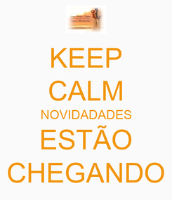 Poster: KEEP CALM NOVIDADADES ESTÃO CHEGANDO