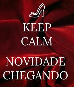 Poster: KEEP CALM  NOVIDADE  CHEGANDO