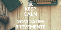 Poster: KEEP CALM  NOVIDADES BREVEMENTE