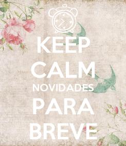 Poster: KEEP CALM NOVIDADES PARA BREVE