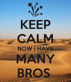 Poster: KEEP CALM NOW I HAVE MANY BROS