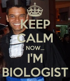 Poster: KEEP CALM NOW... I'M BIOLOGIST