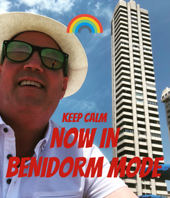 Poster:   KEEP CALM NOW IN BENIDORM MODE