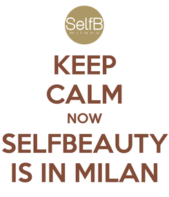 Poster: KEEP CALM NOW SELFBEAUTY IS IN MILAN
