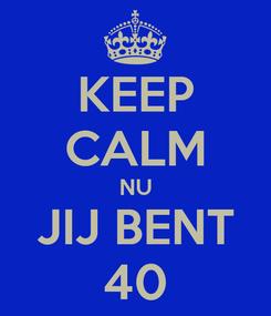 Poster: KEEP CALM NU JIJ BENT 40