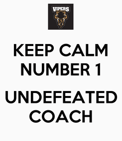 Poster: KEEP CALM NUMBER 1  UNDEFEATED COACH
