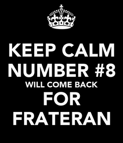 Poster: KEEP CALM NUMBER #8 WILL COME BACK FOR FRATERAN