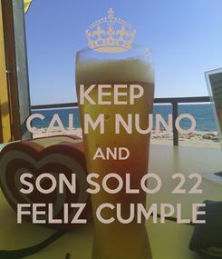 Poster: KEEP CALM NUNO AND SON SOLO 22 FELIZ CUMPLE