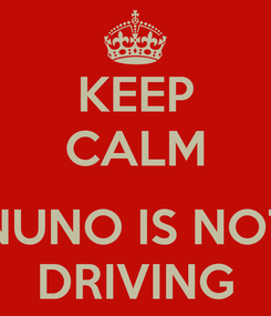 Poster: KEEP CALM  NUNO IS NOT DRIVING