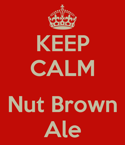 Poster: KEEP CALM  Nut Brown Ale