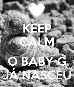 Poster: KEEP CALM  O BABY G JÁ NASCEU