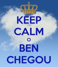 Poster: KEEP CALM O BEN CHEGOU