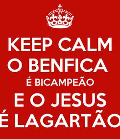 Poster: KEEP CALM O BENFICA  É BICAMPEÃO E O JESUS É LAGARTÃO